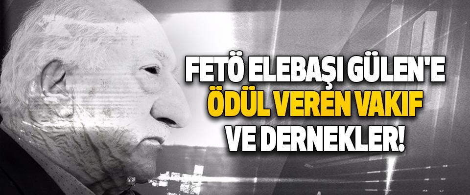 Fetö Elebaşı Gülen'e Ödül Veren Vakıf ve Dernekler!