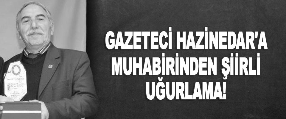 Gazeteci Hazinedar'a Muhabirinden Şiirli Uğurlama!