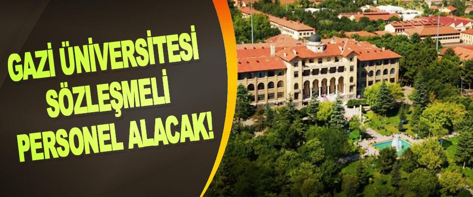 Gazi üniversitesi sözleşmeli personel alacak!