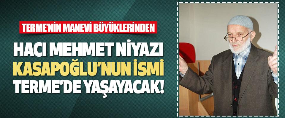 Hafız Mehmet Niyazi Kasapoğlu'nun İsmi Terme'de Yaşayacak!