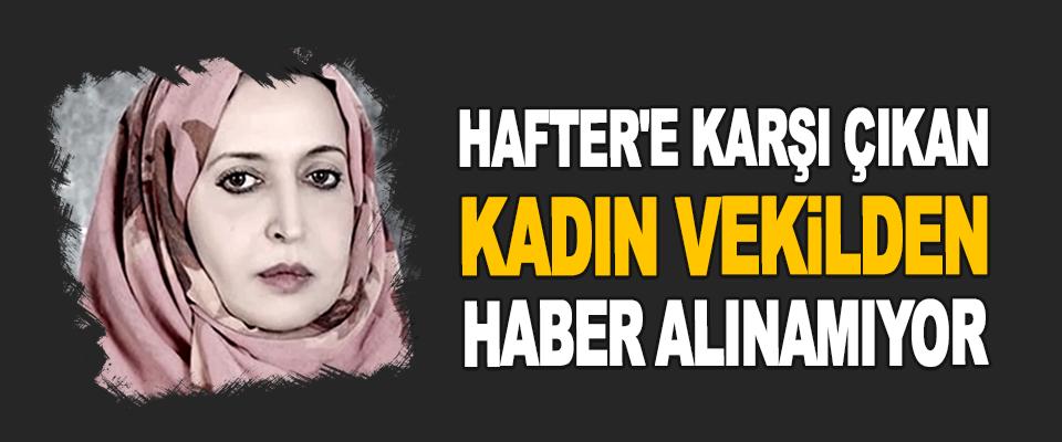 Hafter'e Karşı Çıkan Kadın Vekilden Haber Alınamıyor