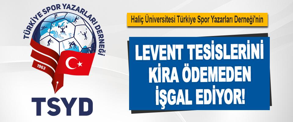 Haliç Üniversitesi TSYD'nin Levent Tesislerini Kira Ödemeden İşgal Ediyor!