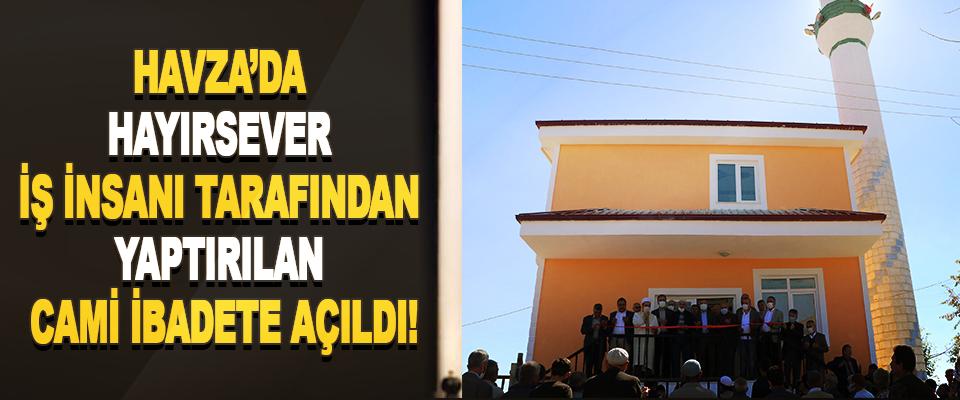 Havza'da hayırsever iş insanı tarafından yaptırılan cami ibadete açıldı!