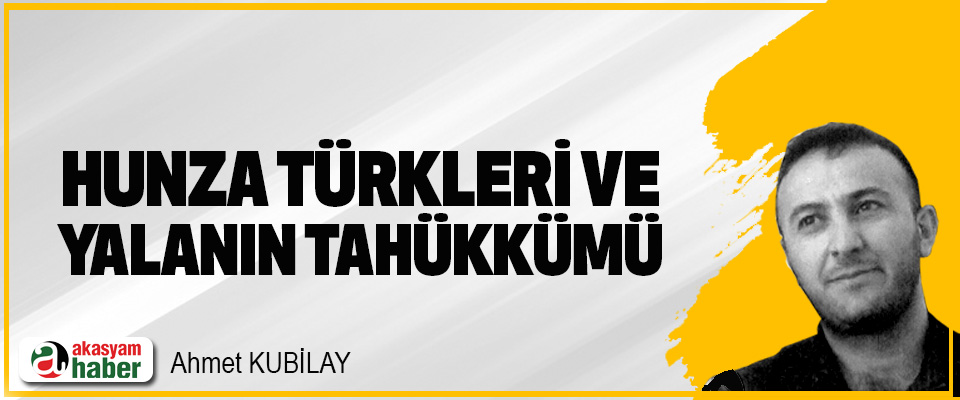 Hunza Türkleri ve Yalanın Tahakkümü