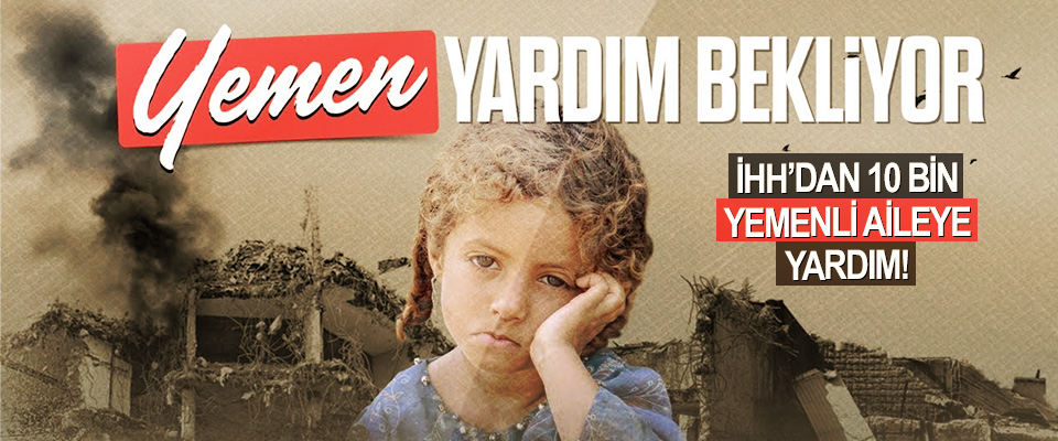 İHH'dan 10 Bin Yemenli Aileye Yardim!