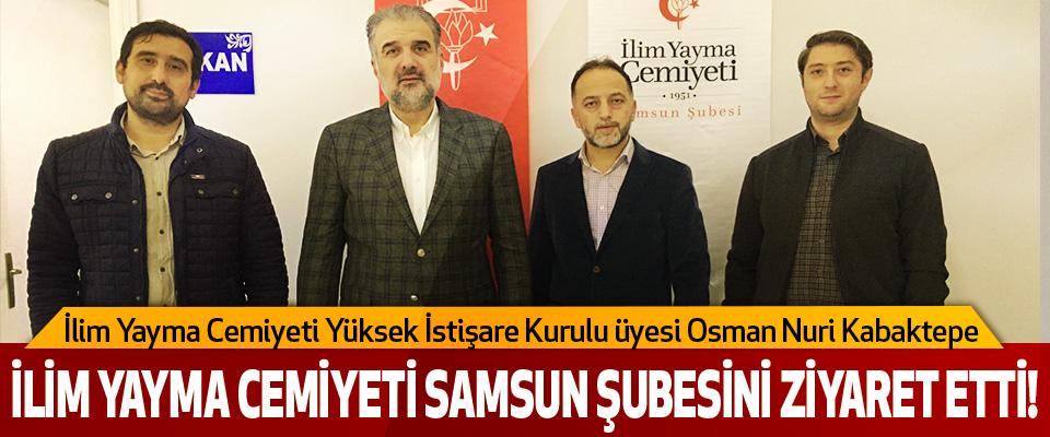İlim Yayma Cemiyeti Yüksek İstişare Kurulu üyesi Osman Nuri Kabaktepe  İlim yayma cemiyeti samsun şubesini ziyaret etti!