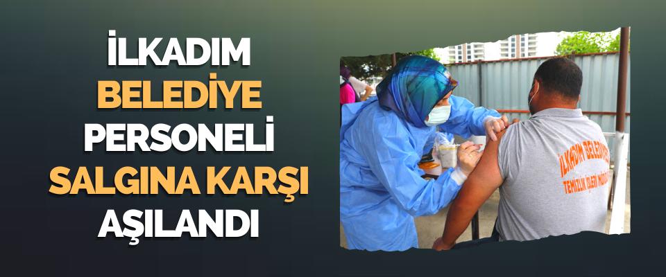 İlkadım Belediye Personeli Koronavirüs Salgınına Karşı Aşılandı