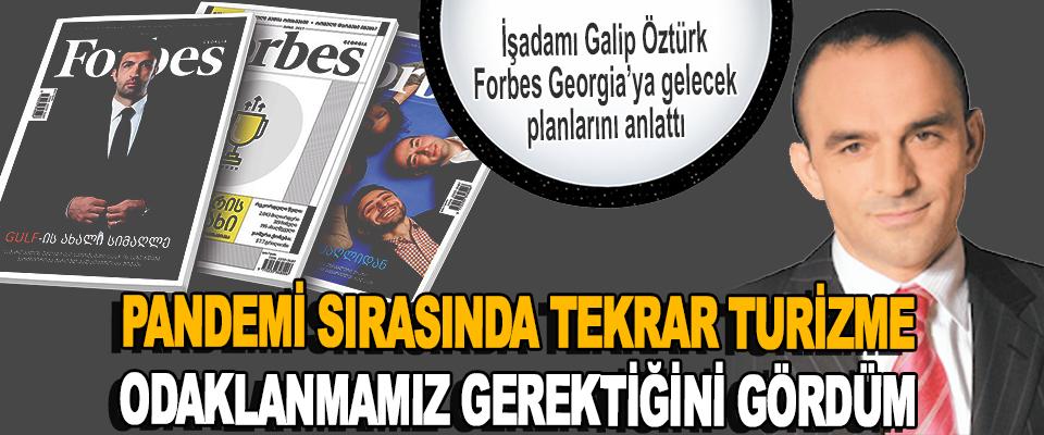 İşadamı Galip Öztürk' Forbes Georgia'ya Gelecek Planlarını Anlattı