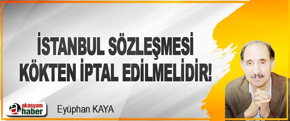 İstanbul Sözleşmesi Kökten İptal Edilmelidir!