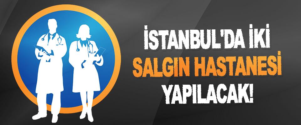 İstanbul'da İki Salgın Hastanesi Yapılacak!