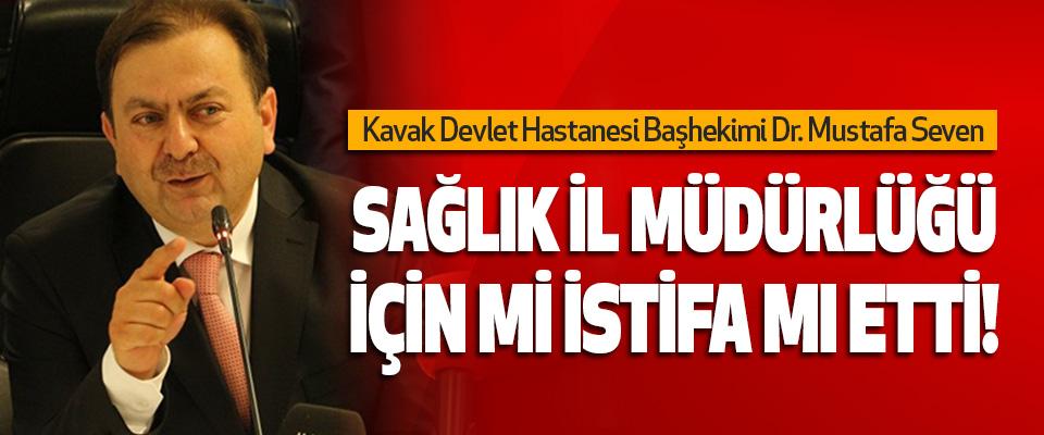 Kavak Devlet Hastanesi Başhekimi Dr. Mustafa Seven Sağlık İl Müdürlüğü İçin mi İstifa mı Etti!