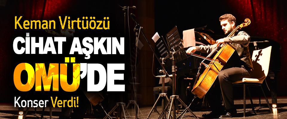 Keman Virtüözü Cihat Aşkın OMÜ'de Konser Verdi!