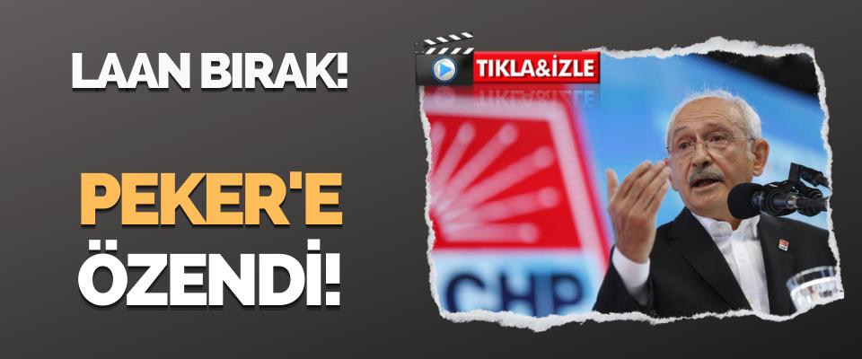 Kılıçdaroğlu Peker'e Özendi!