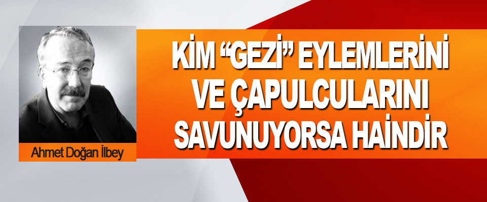 """Kim """"Gezi"""" Eylemlerini Ve Çapulcularını Savunuyorsa Haindir"""