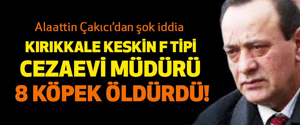 Kırıkkale Keskin F Tipi Cezaevi Müdürü 8 köpek öldürdü!