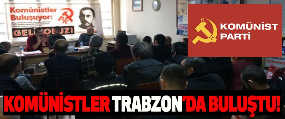Komünistler Trabzon'da buluştu!