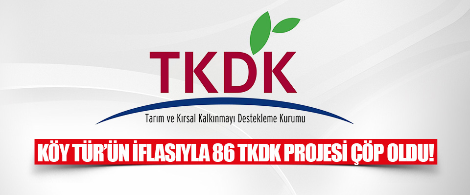 Köy Tür'ün İflasıyla 86 TKDK Projesi Çöp Oldu!