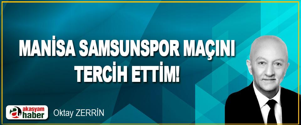 Manisa Samsunspor Maçını Tercih Ettim !