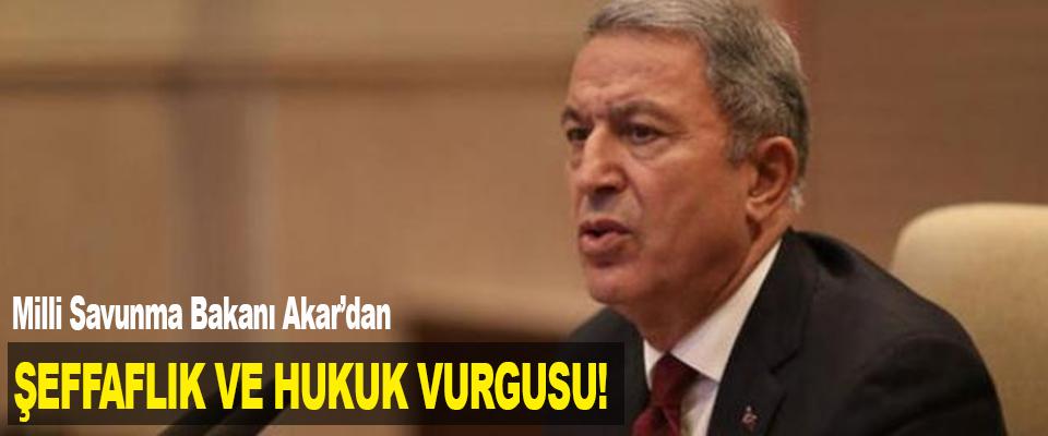 Milli Savunma Bakanı Akar'dan Şeffaflık ve Hukuk vurgusu!