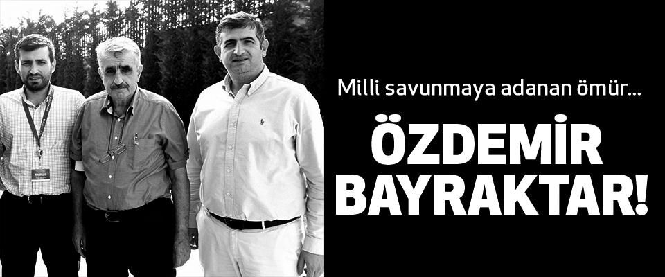 Milli savunmaya adanan ömür  ÖZDEMİR BAYRAKTAR!