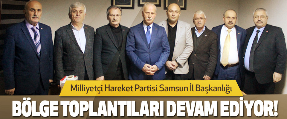 Milliyetçi Hareket Partisi Samsun İl Başkanlığı  Bölge Toplantıları Devam Ediyor!