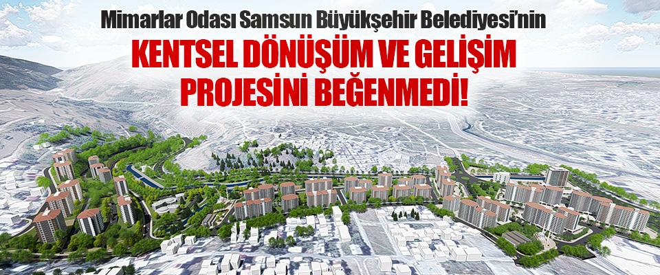 Mimarlar Odası Samsun Büyükşehir Belediyesi'nin Kentsel Dönüşüm ve Gelişim Projesini Beğenmedi!