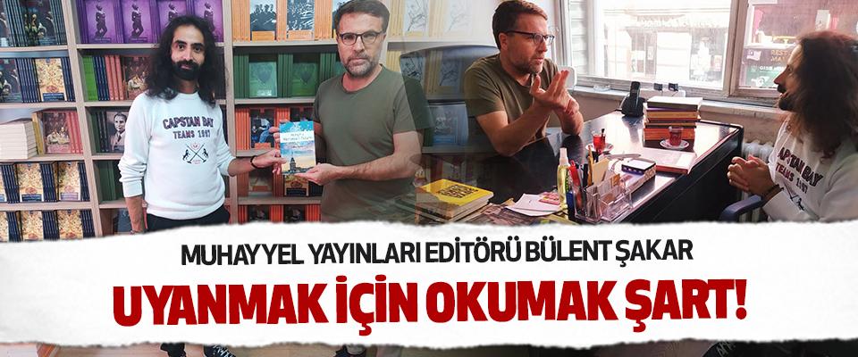 Muhayyel Yayınları Editörü Bülent Şakar