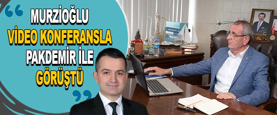 Murzioğlu, Video Konferansla Pakdemir İle Görüştü