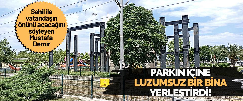 Mustafa Demir Parkın İçine Luzumsuz Bir Bina Yerleştirdi!