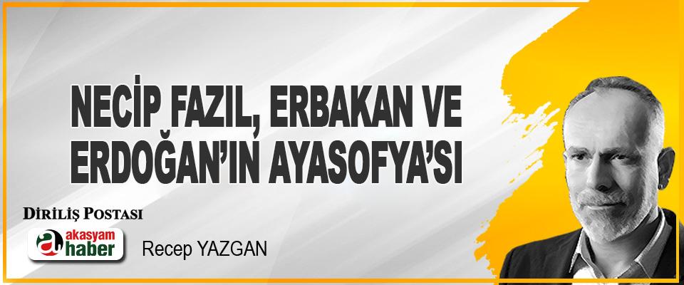 Necip Fazıl, Erbakan Ve Erdoğan'ın Ayasofya'sı