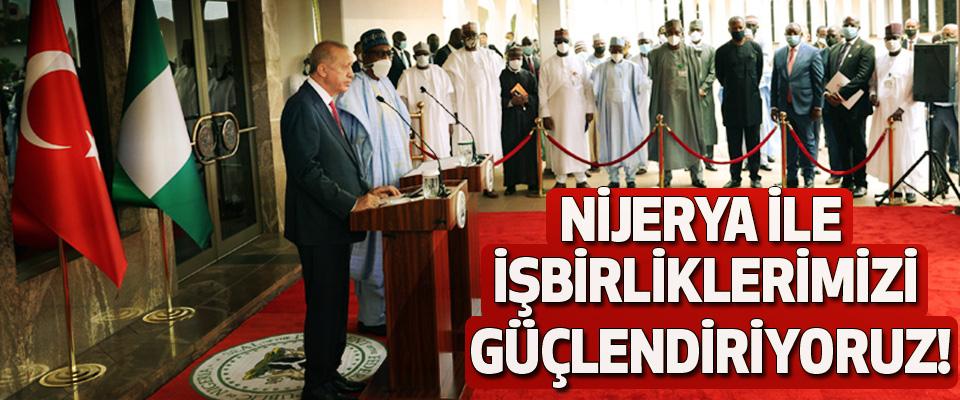 Nijerya ile işbirliklerimizi güçlendiriyoruz!