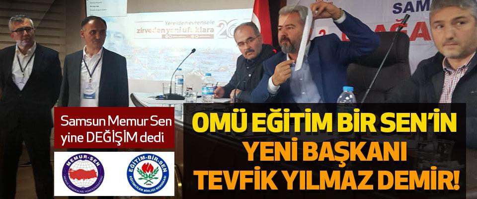 OMÜ Eğitim Bir Sen'in yeni Başkanı Tevfik Yılmaz Demir!