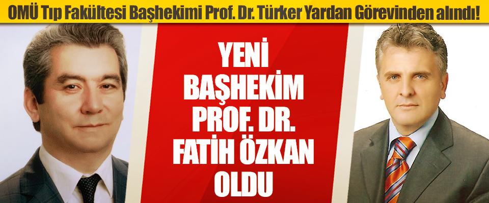 OMÜ Tıp Fakültesi Başhekimi Prof. Dr. Türker Yardan Görevinden Alındı!