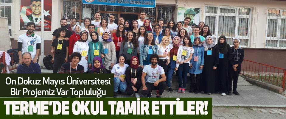 On Dokuz Mayıs Üniversitesi Bir Projemiz Var Popluluğu Terme'de Okul Tamir Etti!