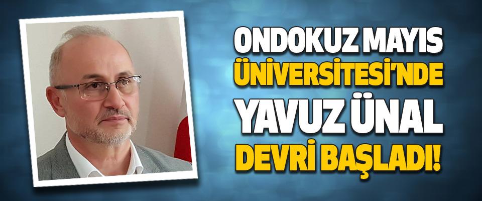 Ondokuz Mayıs Üniversitesi'nde Yavuz Ünal Devri Başladı!