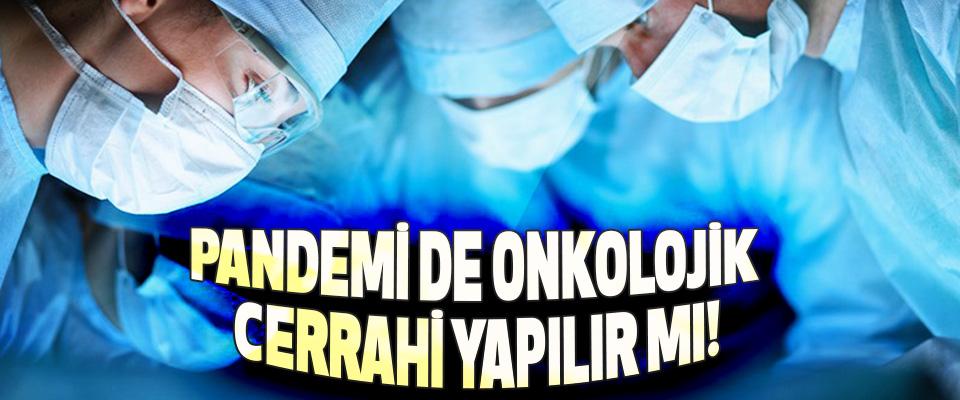 Pandemi de Onkolojik Cerrahi Yapılır mı!