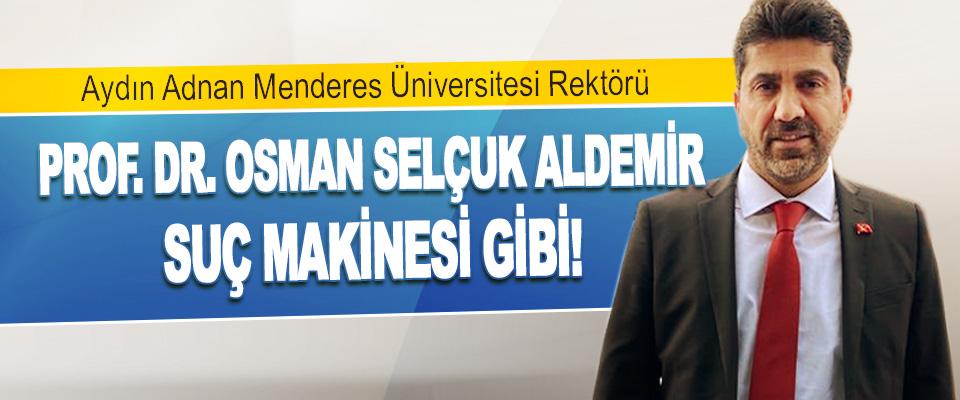 Prof. Dr. Osman Selçuk Aldemir Suç Makinesi Gibi!