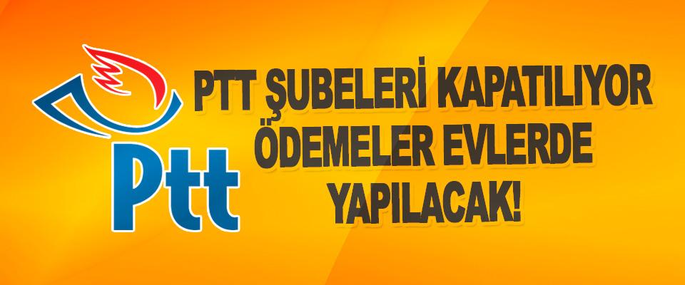 PTT Şubeleri Kapatılıyor Ödemeler Evlerde Yapılacak!