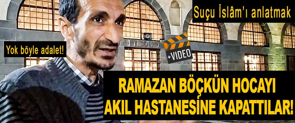 Ramazan Böçkün Hocayı akıl hastanesine kapattılar!