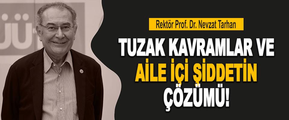 Rektör Prof. Dr. Nevzat Tarhan Tuzak Kavramlar Ve Aile İçi Şiddetin Çözümü!