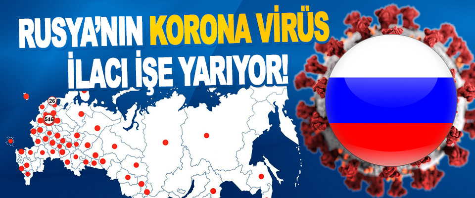 Rusya'nın Korona Virüs İlacı İşe Yarıyor!