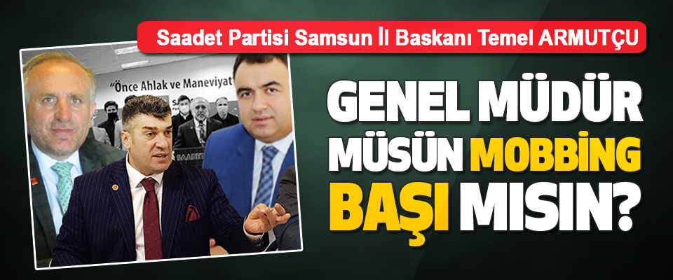 Saadet Partisi Samsun İl Baskanı Temel ARMUTÇU