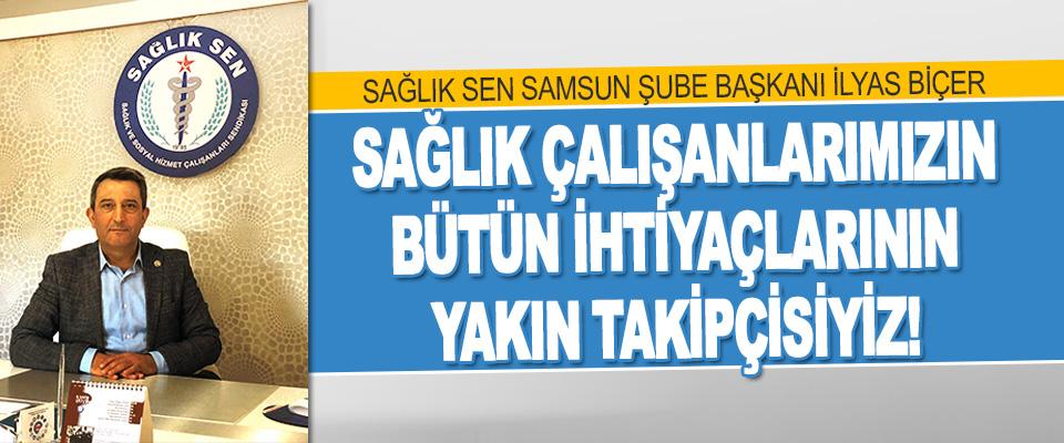 Sağlık Sen Samsun Şube Başkanı İlyas Biçer Sağlık Çalışanlarımızın Bütün İhtiyaçlarının Yakın Takipçisiz!