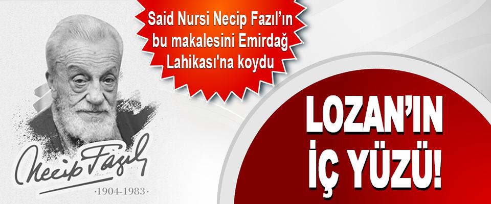 Said Nursi Necip Fazıl'ın Bu Makalesini Emirdağ Lahikası'na Koydu Lozan'ın İç Yüzü!