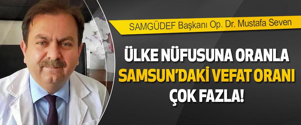 SAMGÜDEF Başkanı Op. Dr. Mustafa Seven: Ülke nüfusuna oranla Samsun'daki vefat oranı çok fazla!