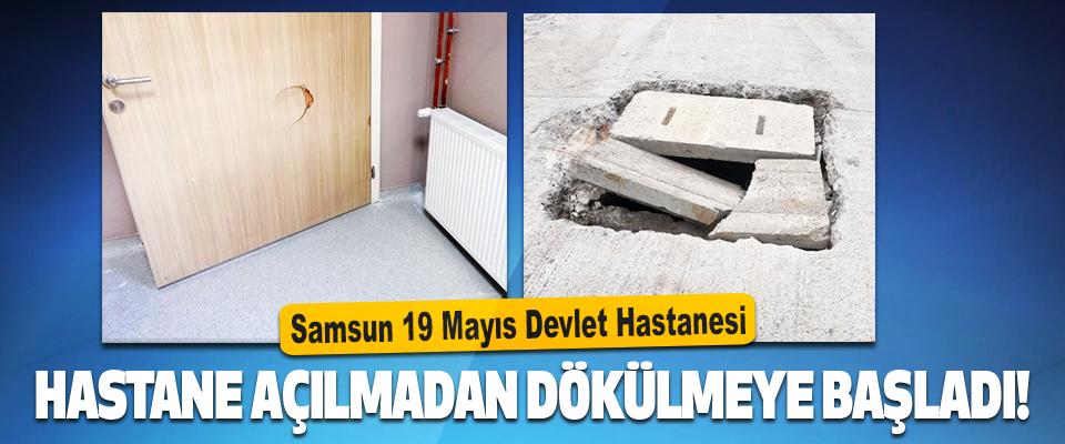 Samsun 19 Mayıs Devlet Hastanesi Hastane Açılmadan Dökülmeye Başladı!