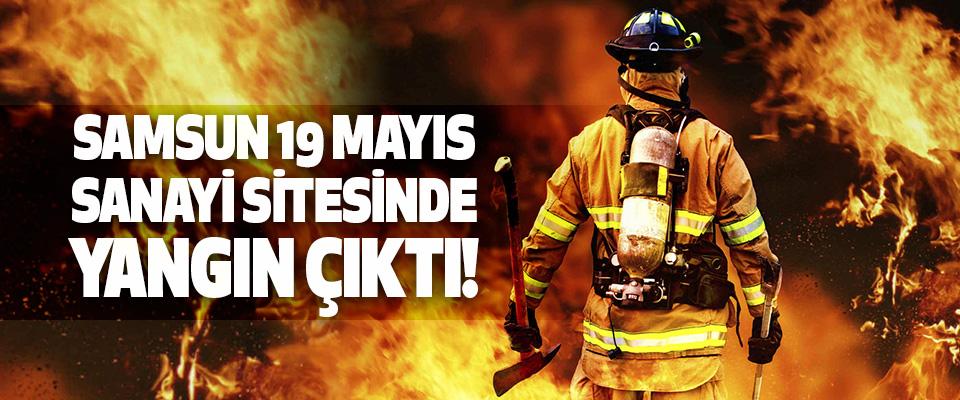 Samsun 19 Mayıs Sanayi Sitesinden Yangın Çıktı!