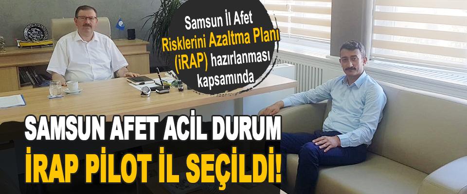 Samsun Afet Acil Durum İrap Pilot İl Seçildi!