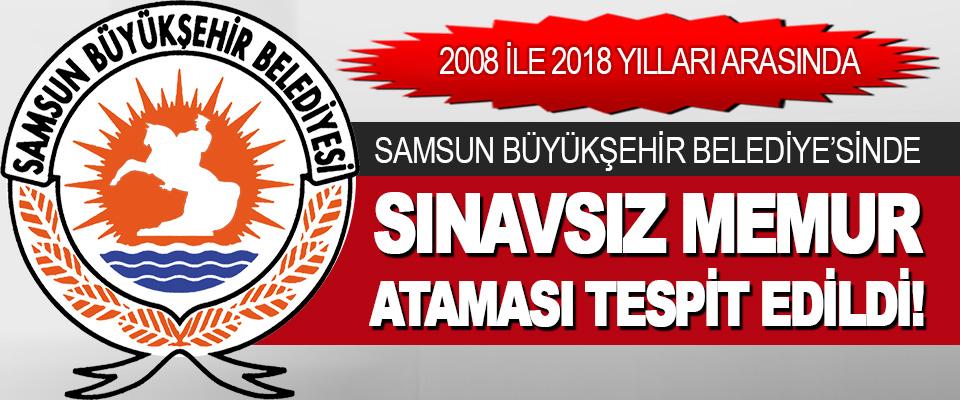 Samsun Büyükşehir Belediye'sinde Sınavsız Memur Ataması Tespit Edildi!