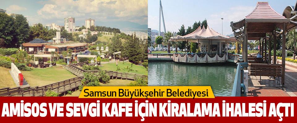Samsun Büyükşehir Belediyesi  Amisos Ve Sevgi Kafe İçin Kiralama İhalesi Açtı